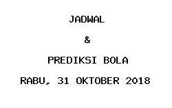 Jadwal dan Prediksi Bola Terbaru 31 Oktober 2018