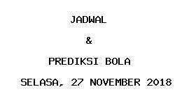 Jadwal dan Prediksi Bola Terbaru 27 November 2018
