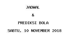 Jadwal dan Prediksi Bola Terbaru 10 November 2018