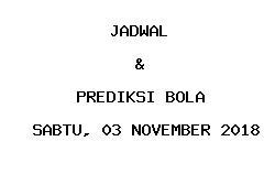 Jadwal dan Prediksi Bola Terbaru 03 November 2018