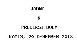 Jadwal dan Prediksi Bola Terbaru 20 Desember 2018