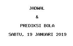 Jadwal dan Prediksi Bola Terbaru 19 Januari 2019