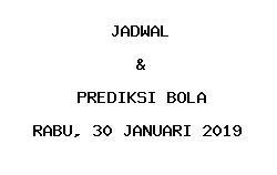 Jadwal dan Prediksi Bola Terbaru 30 Januari 2019
