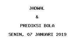 Jadwal dan Prediksi Bola Terbaru 07 Januari 2019