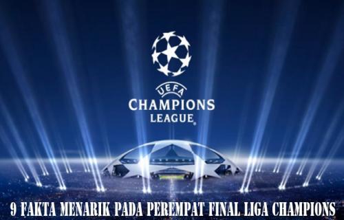 9 Fakta Menarik Pada Perempat Final Liga Champions