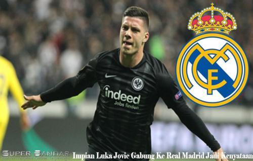 Impian Luka Jovic Gabung Ke Real Madrid Jadi Kenyataan